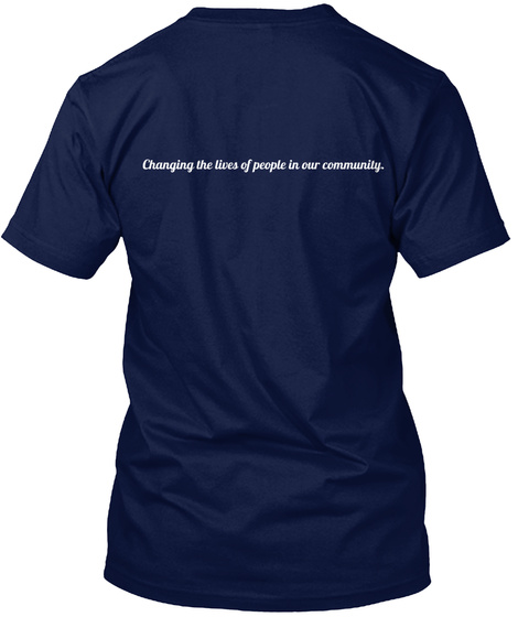 Changing The Lives Of People In Our Community. Navy T-Shirt Back