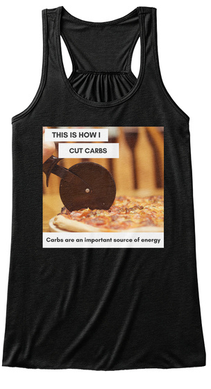 7afaf612 This Is How I Cut Carbs Carbs Are An Important Source Of Energy Black  Women's Tank