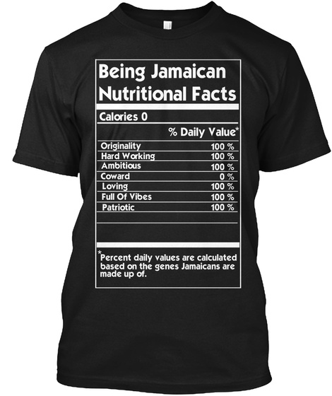 Being Jamaican Nutritional Facts Percent Daily Values Are Calculated Based On The Genes Jamaicans Are Made Up Of Black T-Shirt Front