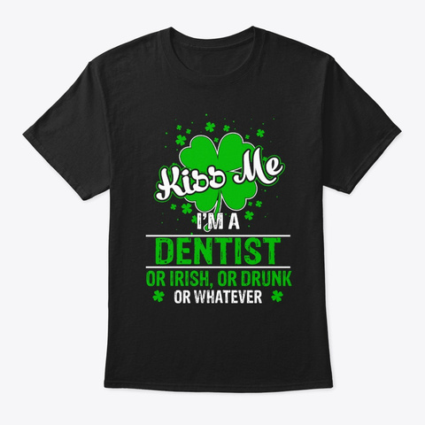 St Patrick Day Dentist Or Drunk Tee Black T-Shirt Front