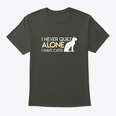 Quilting Cats Never Quilt Alone I Have C Smoke Gray T-Shirt Front