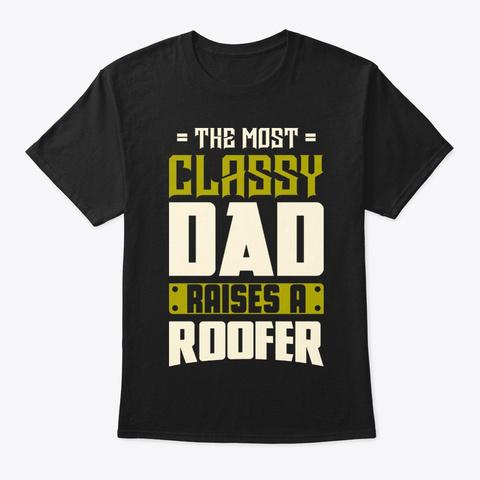 Classy Roofer Dad Shirt Black T-Shirt Front