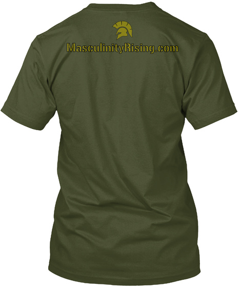 Masculinity Rising.Com Military Green T-Shirt Back