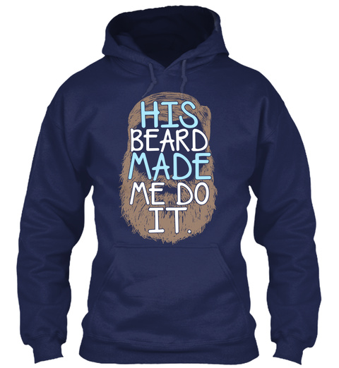 2/22 His Beard Made Me Do It Bearded  Navy T-Shirt Front