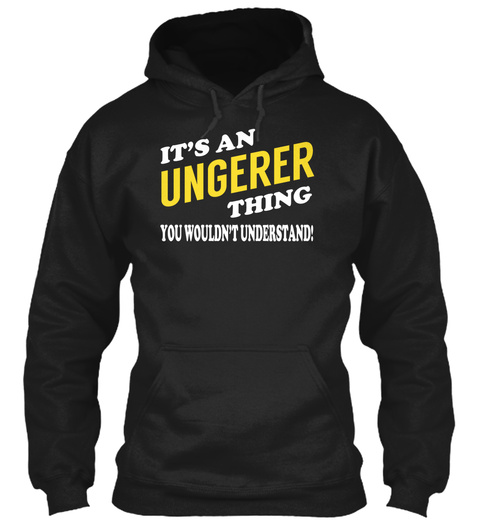 Its An Ungerer Thing   Name Shirts Black T-Shirt Front