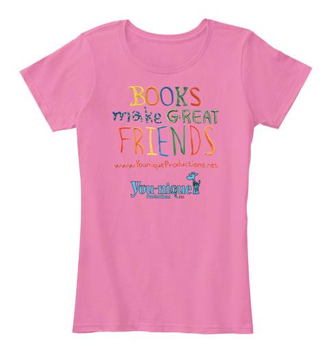 Books Make Great Friends! True Pink T-Shirt Front
