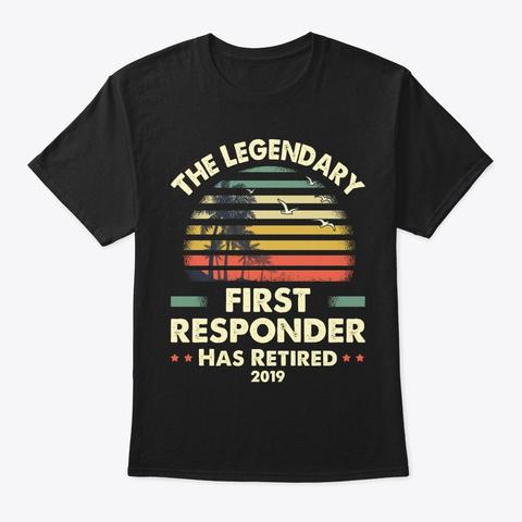 2019 Legend Retired First Responder Gift Black T-Shirt Front