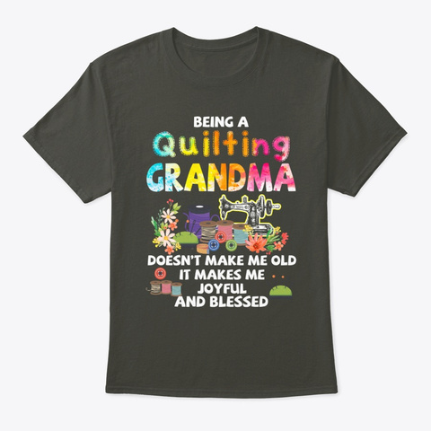 Being A Quilting Grandma It Makes Me Tee Smoke Gray T-Shirt Front