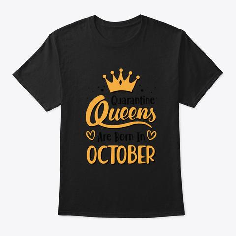Quarantine Queens Are Born In October Black T-Shirt Front