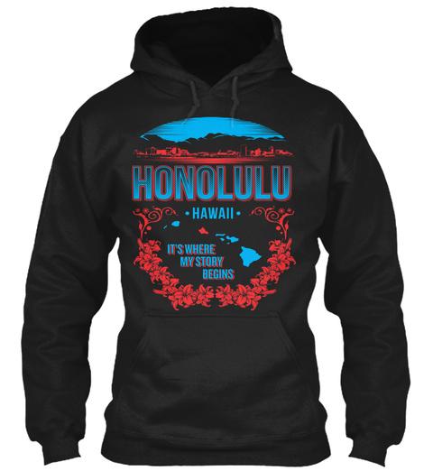 Honolulu Hawaii Its Where My Story Begins Black Sweatshirt Front