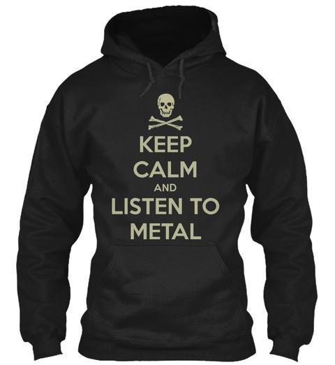 Keep Calm Listen Metal Hoodie Black T-Shirt Front