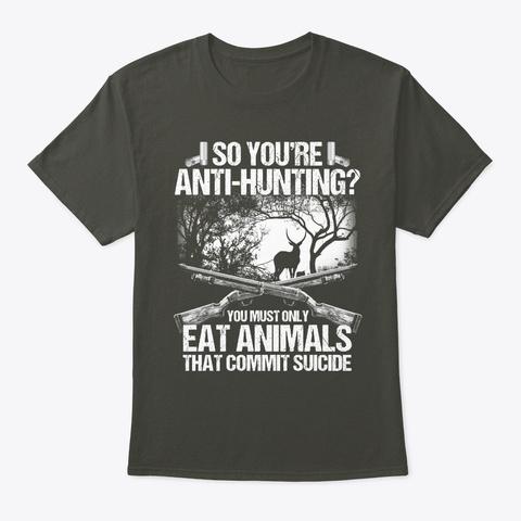So You're Anti   Hunting T Shirt Smoke Gray T-Shirt Front