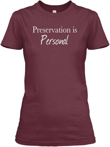 Preservation Personal Maroon Women's T-Shirt Front
