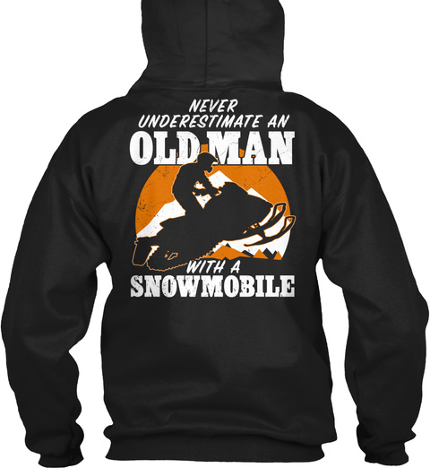 Never Underestimate An Old Man With A Snowmobile Black T-Shirt Back