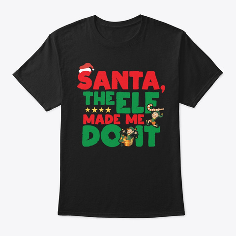 Santa The Elf Made Me Do It Naughty Black T-Shirt Front