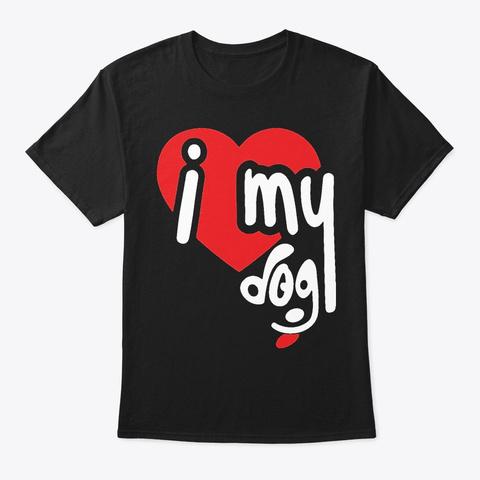 I Love My Dog! Black T-Shirt Front