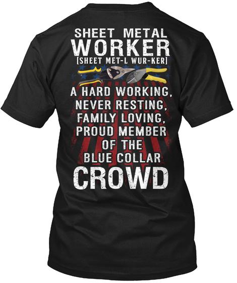 Sheet Metal Worker [Sheet Met L Wur Ker] A Hardworking, Never Resting, Family Loving, Proud Member Of The Blue Collar... Black T-Shirt Back