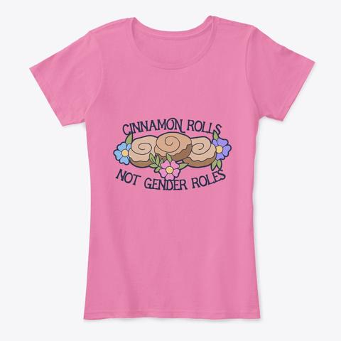 Cinnamon Rolls Not Gender Roles  True Pink T-Shirt Front