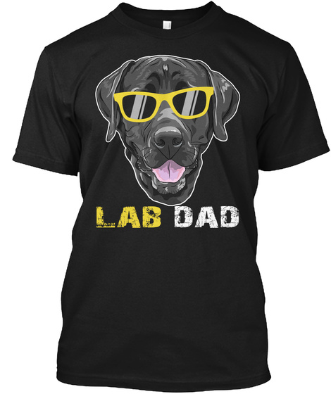 Lab Dad Shirt For Dog Lovers Gifts Tee Black T-Shirt Front