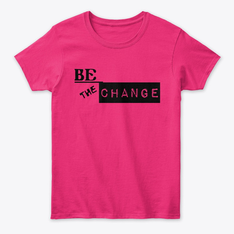 Be The Change Heliconia T-Shirt Front