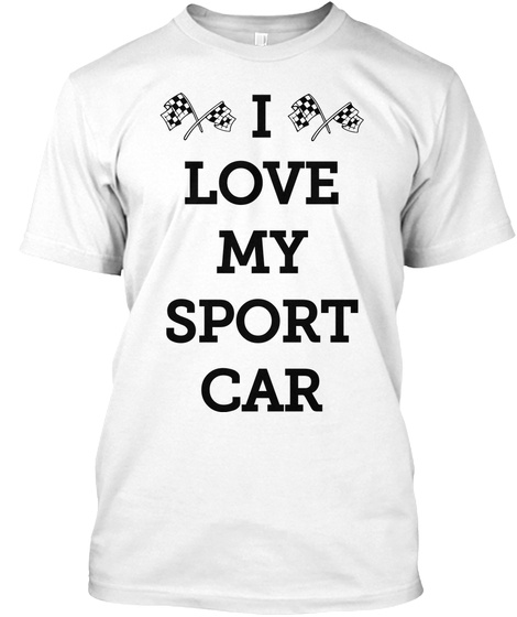 I Love My Sport Car White T-Shirt Front