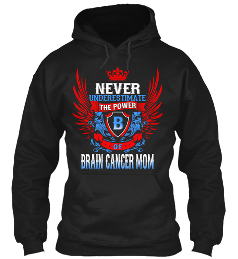 Never Underestimate The Power B Of Brain Cancer Mom Black T-Shirt Front