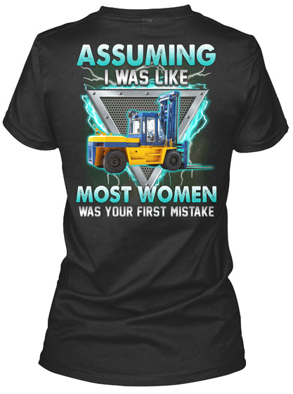 Assuming I Was Like Most Women Was Your First Mistake Black T-Shirt Back
