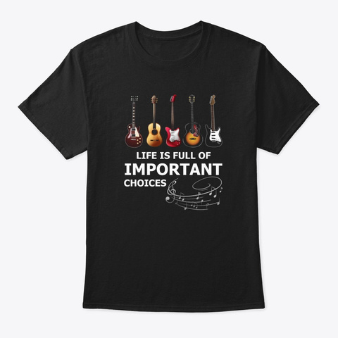 Life Is Full Of Important Choices  Black T-Shirt Front