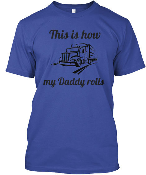 This Is How My Daddy Rolls Deep Royal T-Shirt Front