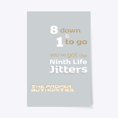 8 Down And 1 To Go: Ninth Life Jitters Light Grey T-Shirt Front