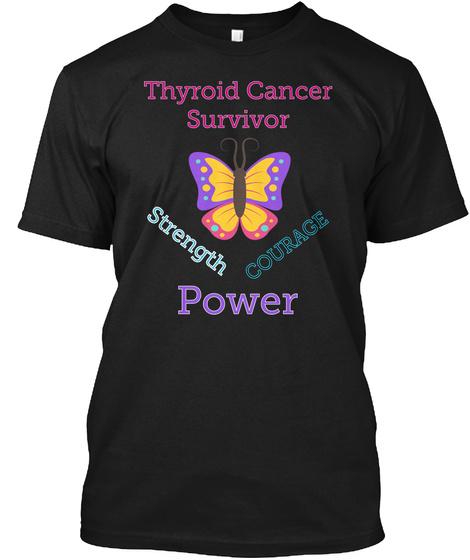 Thyroid Cancer Survivor Strength Courage Power Black T-Shirt Front