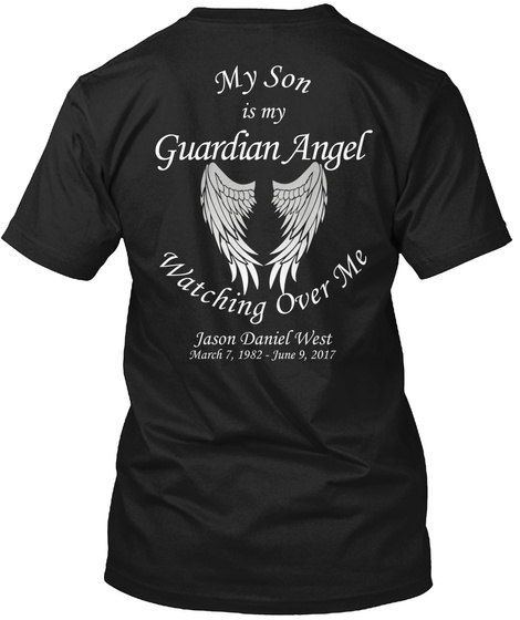 My Son Is My Guardian Angel Watching Over Me Jason Daniel West March 7 1982 June 9 2017 Black T-Shirt Back