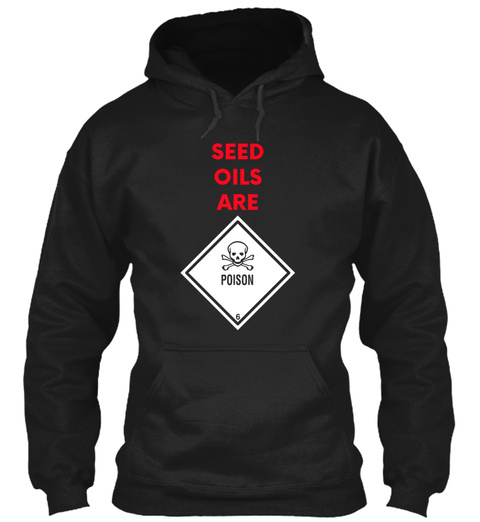 Seeds Oils Are Poison Skull Tshirt For L Black T-Shirt Front
