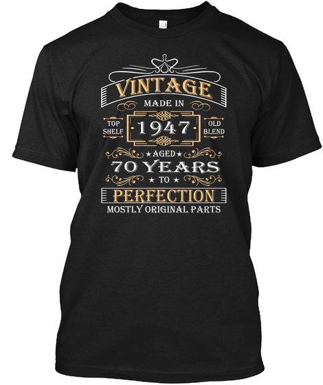 Vintage Made In 1947 Top Shelf Old Blend Aged 70 Years To Perfection Mostly Original Parts Black T-Shirt Front