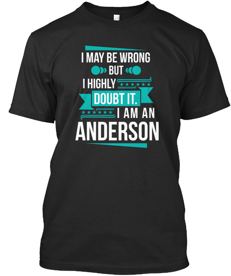 I May Be Wrong But I Highly Doubt It. I Am An Anderson Black T-Shirt Front