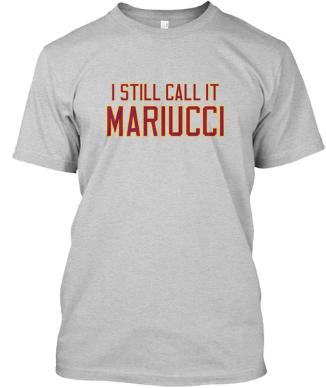 I Still Call It Mariucci Light Steel T-Shirt Front