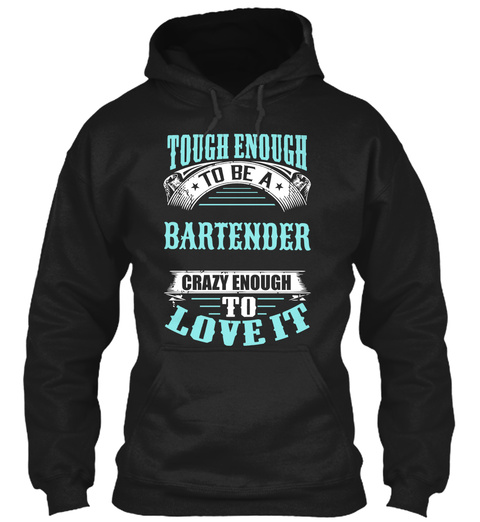 Tough Enough To Be A Bartender Crazy Enough To Love It Black T-Shirt Front