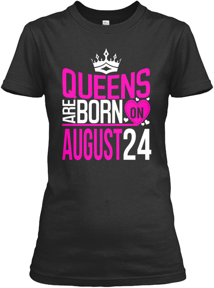 Queens Are Born On August 24 Shirt Black T-Shirt Front