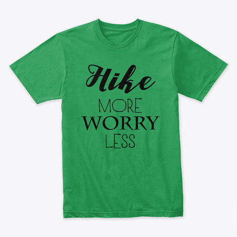 Hike More, Worry Less Kelly Green T-Shirt Front