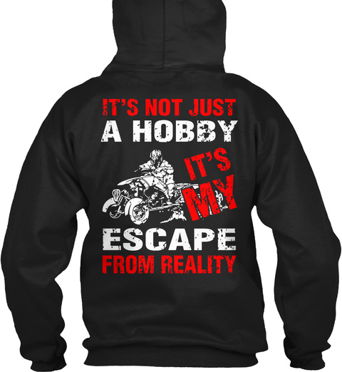 It's Not Just A Hobby It's My Escape From Reality Black T-Shirt Back