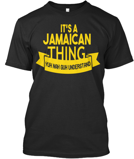 It's A Jamaican Thing Yuh Nah Guh Understand Black T-Shirt Front