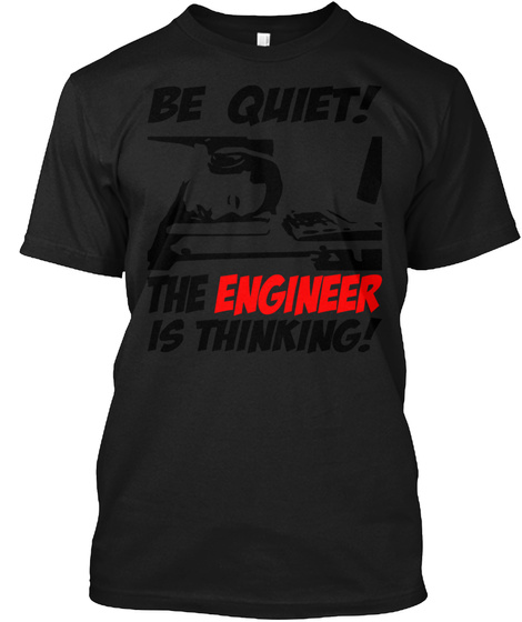 Be Quiet The Engineer Is Thinking Black T-Shirt Front