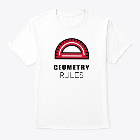 Geometry Rules   Protractor White T-Shirt Front