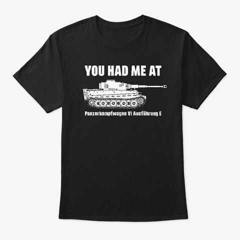 You Had Me At   Panzer Vi Ausf. E Tiger Black T-Shirt Front