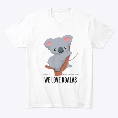 We Love Koalas White T-Shirt Front