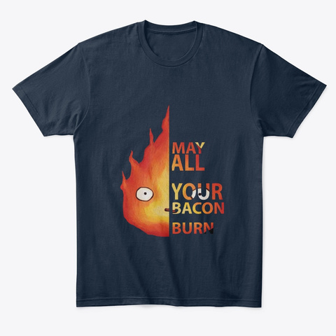 May All Your Bacon Burn T Shirt ,Fire New Navy T-Shirt Front