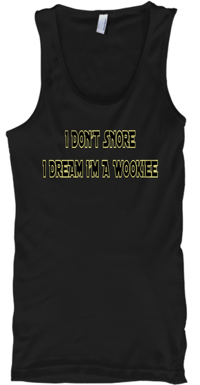 I Don't Snore I Dream I'm A Wookiee Black T-Shirt Front