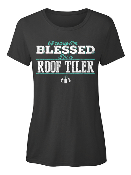 Roof Tiler Of Course I'm Blessed! Black Women's T-Shirt Front