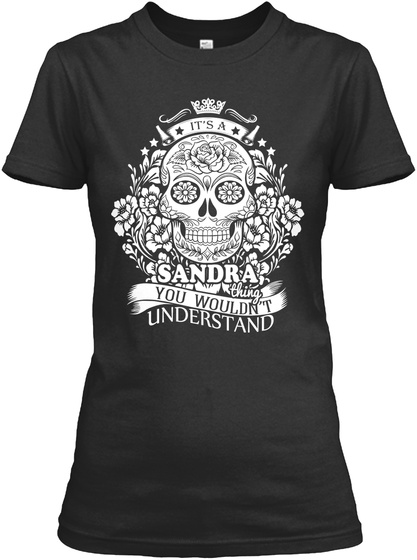 It S A Sandra Thing You Wouldn T Understand Black T-Shirt Front