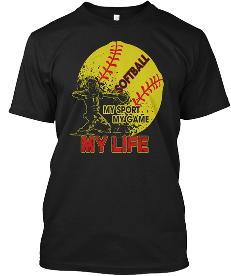 Softball I My Sport My Game My Life Black T-Shirt Front